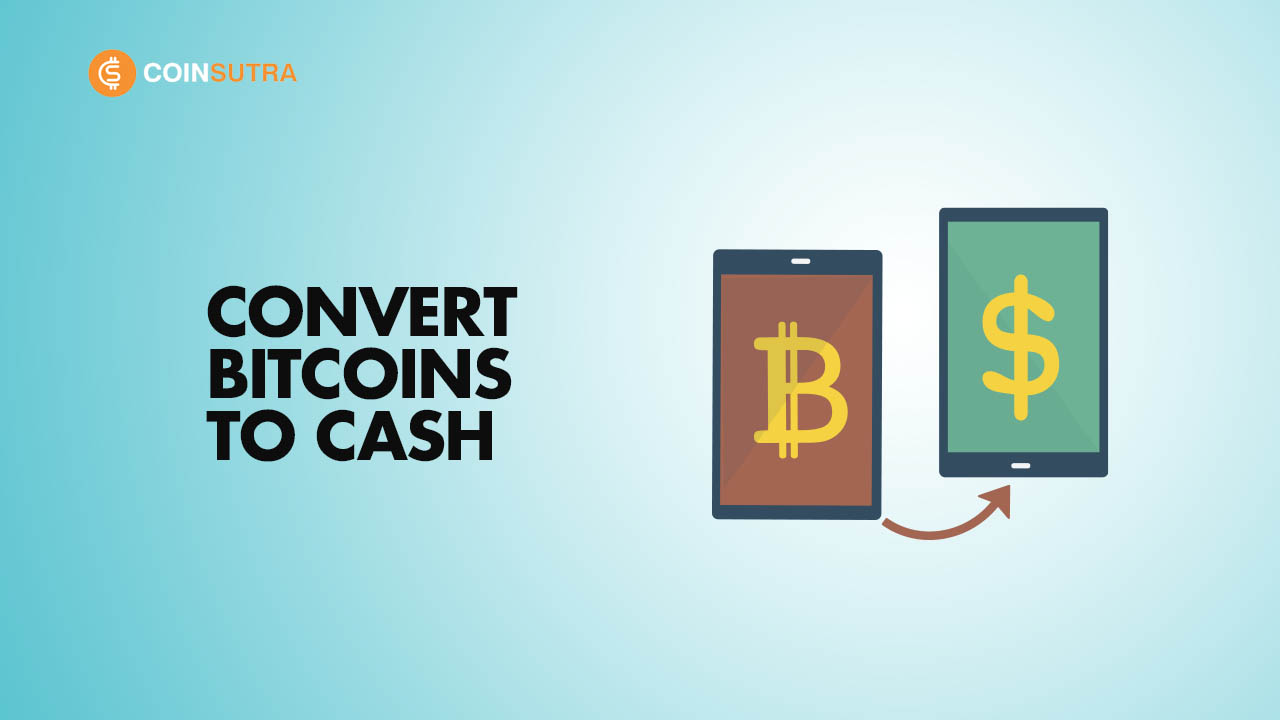 Convert Bitcoin to Cash - How to Cash Out Bitcoin: Complete Guide